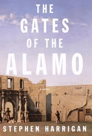 The Gates of the Alamo ebook by Stephen Harrigan