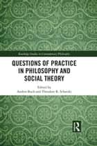 Questions of Practice in Philosophy and Social Theory ebook by Anders Buch, Theodore Schatzki