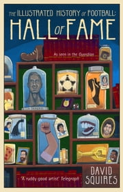 The Illustrated History of Football - Hall of Fame ebook by David Squires