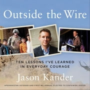 Outside the Wire - Ten Lessons I've Learned in Everyday Courage audiobook by Jason Kander