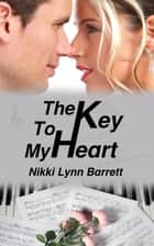 The Key To My Heart ekitaplar by Nikki Lynn Barrett