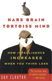 Hare Brain, Tortoise Mind - How Intelligence Increases When You Think Less ebook by Guy Claxton