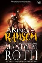 A King's Ransom ebook by Mandy M. Roth, Reagan Hawk