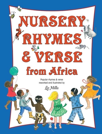 Nursery Rhymes & Verse From Africa - Popular rhymes and verse reworked and illustrated by Liz Mills ebook by Liz Mills