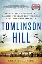 Tomlinson Hill - The Remarkable Story of Two Families Who Share the Tomlinson Name - One White, One Black ekitaplar by Chris Tomlinson