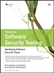 The Art of Software Security Testing - Identifying Software Security Flaws ebook by Chris Wysopal,Lucas Nelson,Elfriede Dustin,Dino Dai Zovi