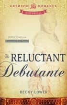 The Reluctant Debutante - Book 1 of the Cotillion Ball Series ebook by Becky Lower