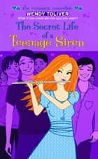 Secret Life of a Teenage Siren ebook by WENDY TOLIVER