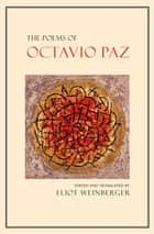 The Poems of Octavio Paz ebook by Octavio Paz, Eliot Weinberger, Elizabeth Bishop,...