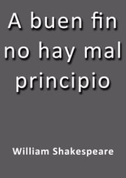 A buen fin no hay mal principio ebook by William Shakespeare