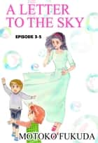 A LETTER TO THE SKY - Episode 3-5 ebook by Motoko Fukuda