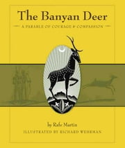 The Banyan Deer - A Parable of Courage and Compassion ebook by Rafe Martin,Richard Wehrman