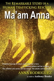 Ma'am Anna - The Remarkable Story of a Human Trafficking Rescuer ebook by Bunko, Anthony, Rodriguez,...