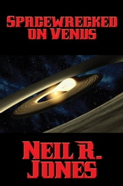 Spacewrecked on Venus - With linked Table of Contents ebook by Neil R. Jones