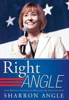 Right Angle - One Woman'S Journey to Reclaim the Constitution ebook by Sharron Angle