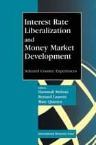 Interest Rate Liberalization and Money Market Development ebook by Hassanali Mr. Mehran, Marc Mr. Quintyn, Bernard Mr. Laurens