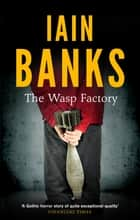The Wasp Factory - The stunning and controversial literary debut novel ebook by Iain Banks