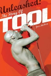 Unleashed: The Story of Tool ebook by Joel McIver