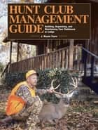 Hunt Club Management Guide - Building, Organizing, and Maintaining Your Clubhouse or Lodge ebook by J. Wayne Fears