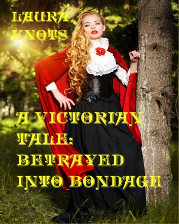 A Victorian Tale: Betrayed into Bondage ebook by Laura Knots