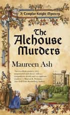 The Alehouse Murders - A Templar Knight Mystery ebook by Maureen Ash