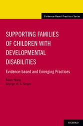 Supporting Families of Children With Developmental Disabilities - Evidence-based and Emerging Practices ebook by Mian Wang,George H. S. Singer