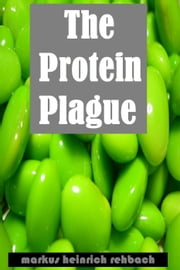 Avoiding The Protein Plague And The Fructose Epidemic: Stop Eating Yourself Sick ebook by Markus Heinrich Rehbach