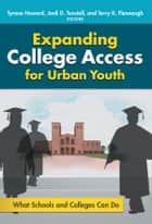 Expanding College Access for Urban Youth - What Schools and Colleges Can Do ebook by Tyrone C. Howard, Jonli Tunstall, Terry K. Flennaugh