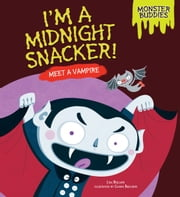 I'm a Midnight Snacker! - Meet a Vampire ebook by Lisa  Bullard,Chiara  Buccheri