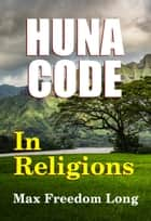 The Huna Code in Religions ebook by Max Freedom Long