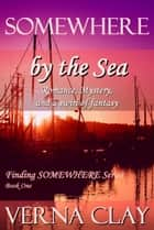 Somewhere By The Sea ebook by Verna Clay