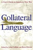 Collateral Language - A User's Guide to America's New War ebook by John Collins, Ross Glover