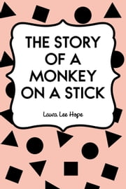 The Story of a Monkey on a Stick ebook by Laura Lee Hope