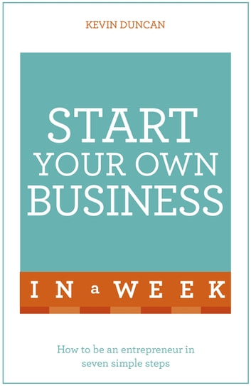 Start Your Own Business In A Week - How To Be An Entrepreneur In Seven Simple Steps ebook by Kevin Duncan