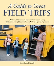 A Guide to Great Field Trips ebook by Kathleen Carroll