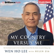 My Country Versus Me - The First-Hand Account by the Los Alamos Scientist Who Was Falsely Accused of Being a Spy audiobook by Wen Ho Lee, Helen Zia