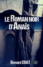 Le roman noir d'Anaïs eBook by Bernard Coat