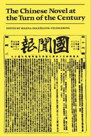 The Chinese Novel at the Turn of the Century ebook by Milena Dolezelova-Velingerova
