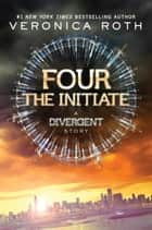 Four: The Initiate eBook by Veronica Roth