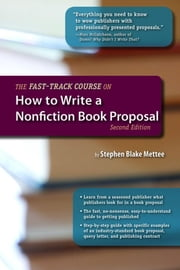 The Fast-Track Course on How to Write a Nonfiction Book Proposal, 2nd Edition ebook by Stephen Blake Mettee