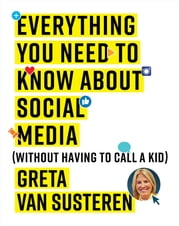 Everything You Need to Know about Social Media - Without Having to Call A Kid ebook by Greta Van Susteren