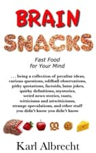 Brain Snacks - Fast Food for Your Mind ebook by Karl Albrecht