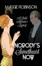 Nobody's Sweetheart Now - The First Lady Adelaide Mystery ebook by