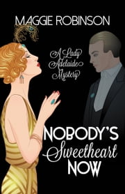 Nobody's Sweetheart Now - The First Lady Adelaide Mystery ebook by Maggie Robinson