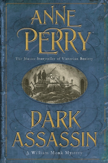 Dark Assassin (William Monk Mystery, Book 15) - A dark and gritty mystery from the depths of Victorian London ebook by Anne Perry