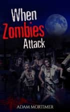 When Zombies Attack ebook by Adam Mortimer