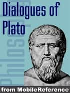 Complete Dialogues Of Plato (26 Dialogues): The Republic, Crito, Laws, Symposium, Gorgias, Phaedrus & More (Mobi Classics) ebook by Plato, Benjamin Jowett (Translator)