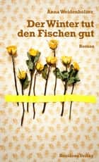 Der Winter tut den Fischen gut ebook by Anna Weidenholzer