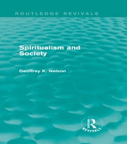 Spiritualism and Society (Routledge Revivals) ebook by G. K. Nelson