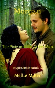Morgan: The Pixie and the Green Man ebook by Mellie Miller